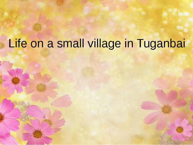 Life on a small village in Tuganbai