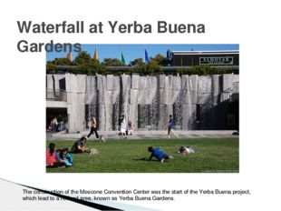 Waterfall at Yerba Buena Gardens The construction of the Moscone Convention C