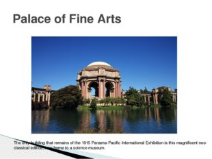 Palace of Fine Arts The only building that remains of the 1915 Panama-Pacific