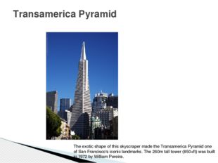 Transamerica Pyramid The exotic shape of this skyscraper made the Transameric