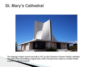 St. Mary's Cathedral This strikingly modern church was built in 1971 as San F