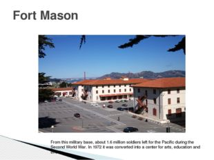 Fort Mason From this military base, about 1.6 million soldiers left for the P