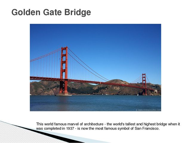 Golden Gate Bridge This world famous marvel of architecture - the world's tal...