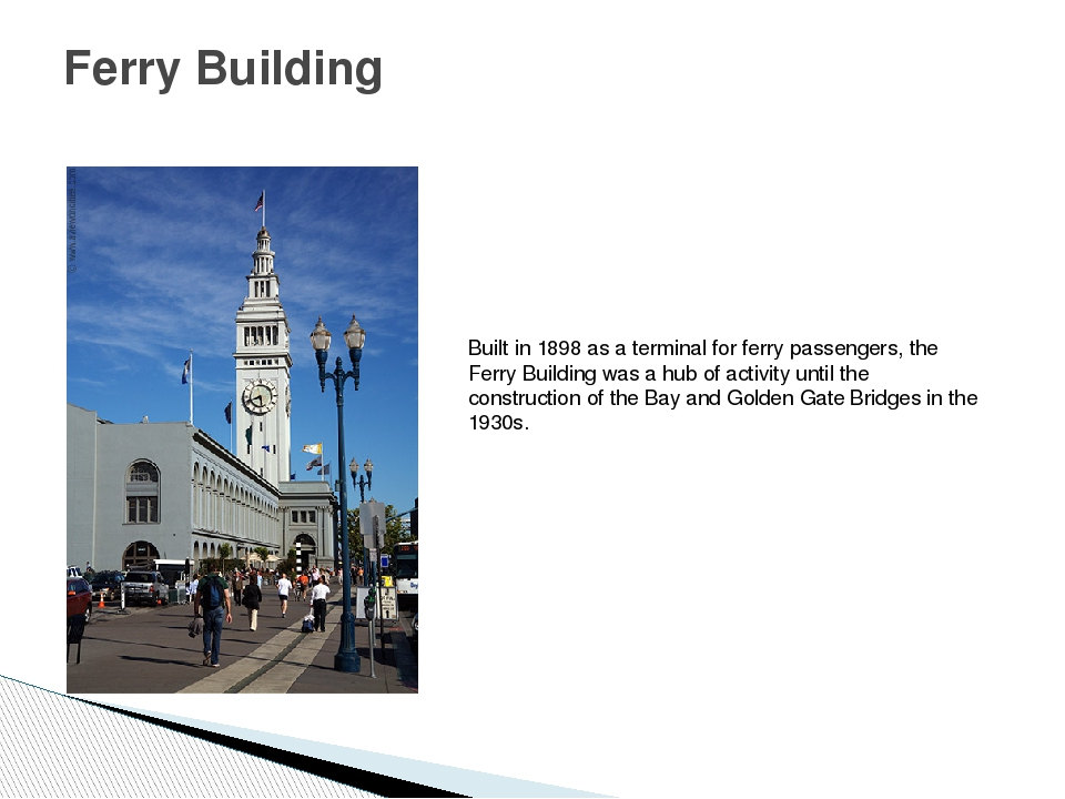 Ferry Building Built in 1898 as a terminal for ferry passengers, the Ferry Bu...