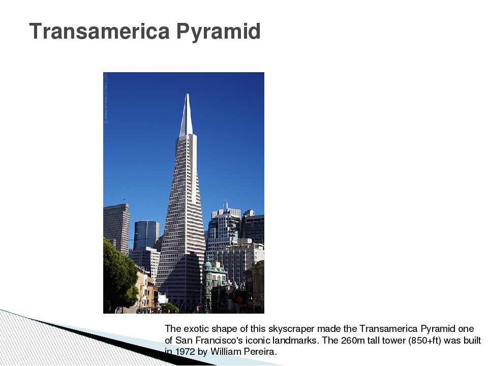Transamerica Pyramid The exotic shape of this skyscraper made the Transameric...