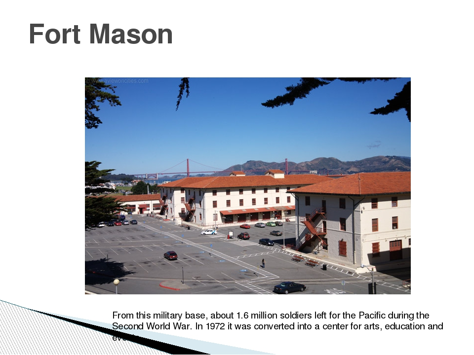 Fort Mason From this military base, about 1.6 million soldiers left for the P...