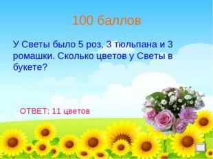 100 баллов У Светы было 5 роз, 3 тюльпана и 3 ромашки. Сколько цветов у Светы