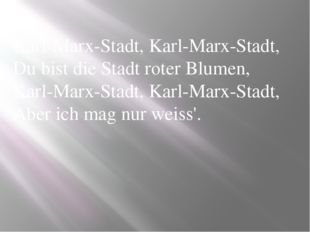 Karl-Marx-Stadt, Karl-Marx-Stadt, Du bist die Stadt roter Blumen, Karl-Marx-S