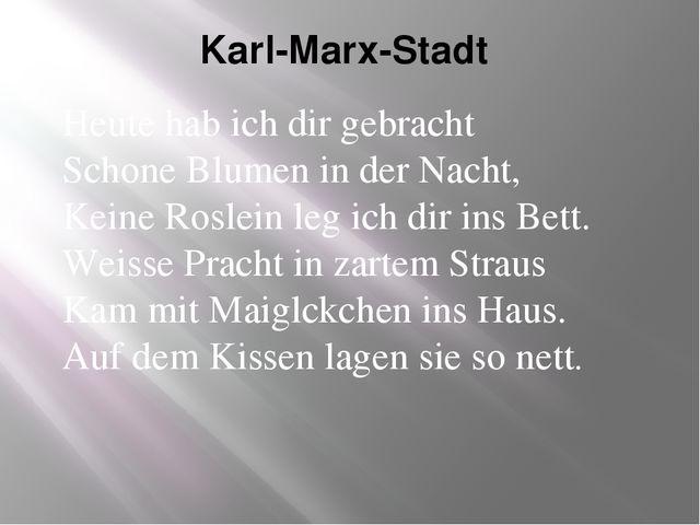 Karl-Marx-Stadt Heute hab ich dir gebracht Schone Blumen in der Nacht, Keine...
