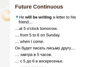 Future Continuous Hewill be writinga letter to his friend… …at 5 o'clock to
