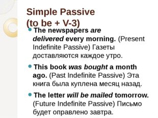 Simple Passive (to be + V-3) The newspapersare deliveredevery morning.(Pre