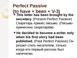 Perfect Passive (to have + been + V-3) This letter has been brought by the se