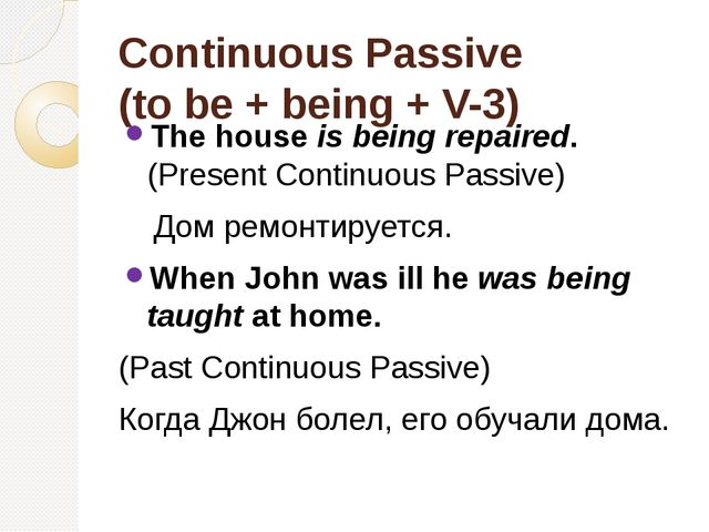 Continuous Passive (to be + being + V-3) The houseis being repaired. (Presen...