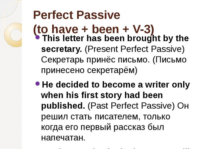 Perfect Passive (to have + been + V-3) This letter has been brought by the se...