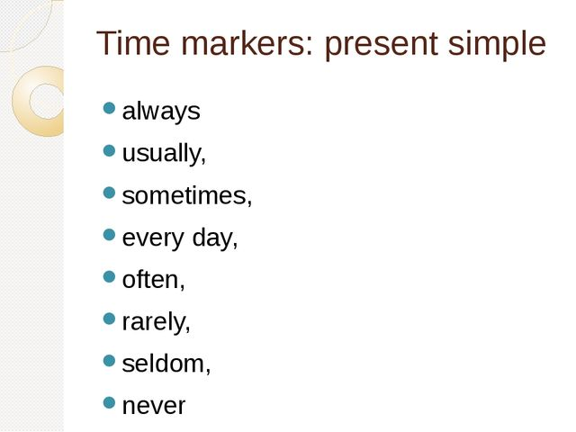 Time markers: present simple always usually, sometimes, every day, often, rar...