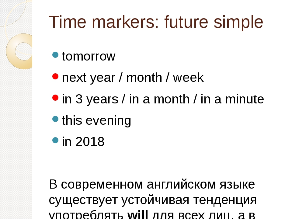 Time markers: future simple tomorrow next year / month / week in 3 years / in...