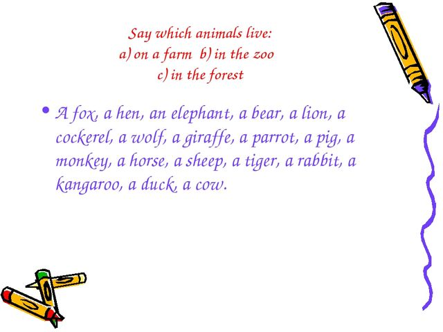 Say which animals live: a) on a farm b) in the zoo c) in the forest A fox, a...