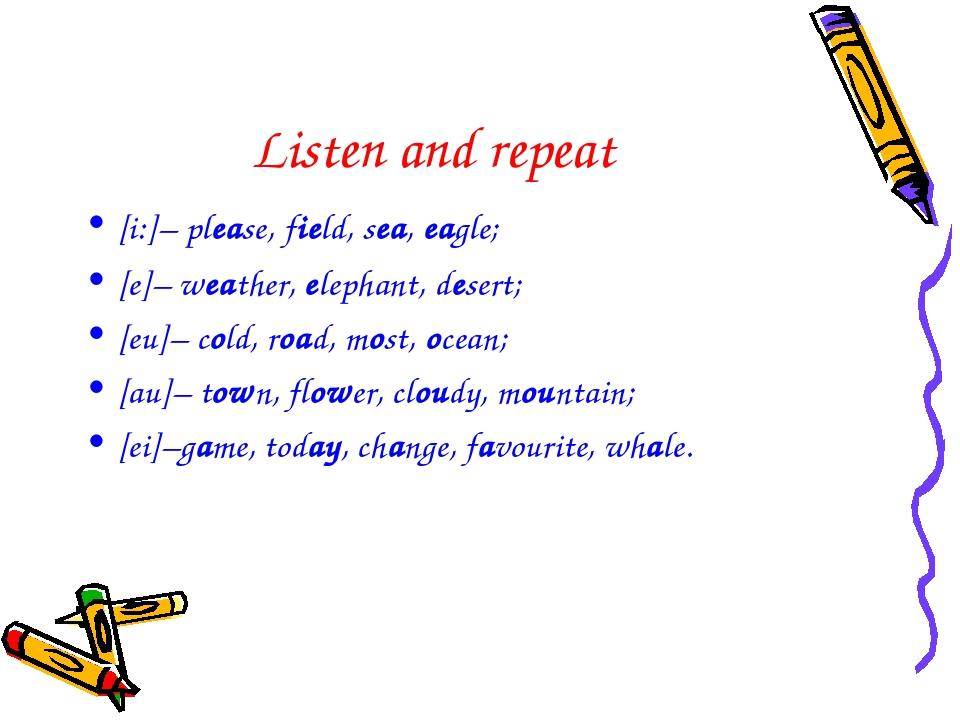 Listen and repeat [i:]– please, field, sea, eagle; [e]– weather, elephant, de...