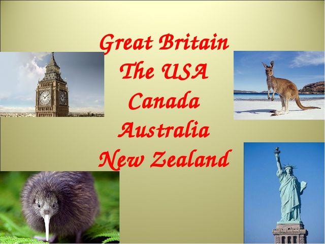 Great Britain The USA Canada Australia New Zealand