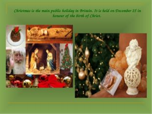 Christmas is the main public holiday in Britain. It is held on December 25 in