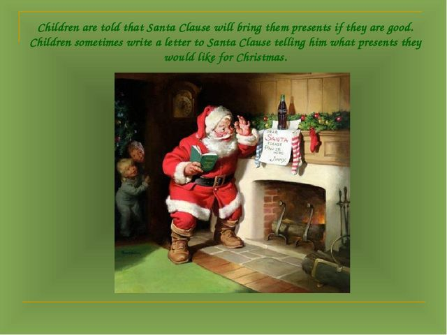 Children are told that Santa Clause will bring them presents if they are good...