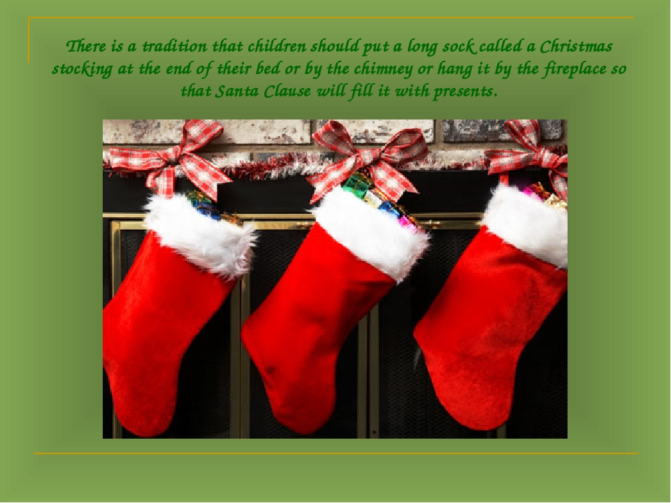There is a tradition that children should put a long sock called a Christmas...