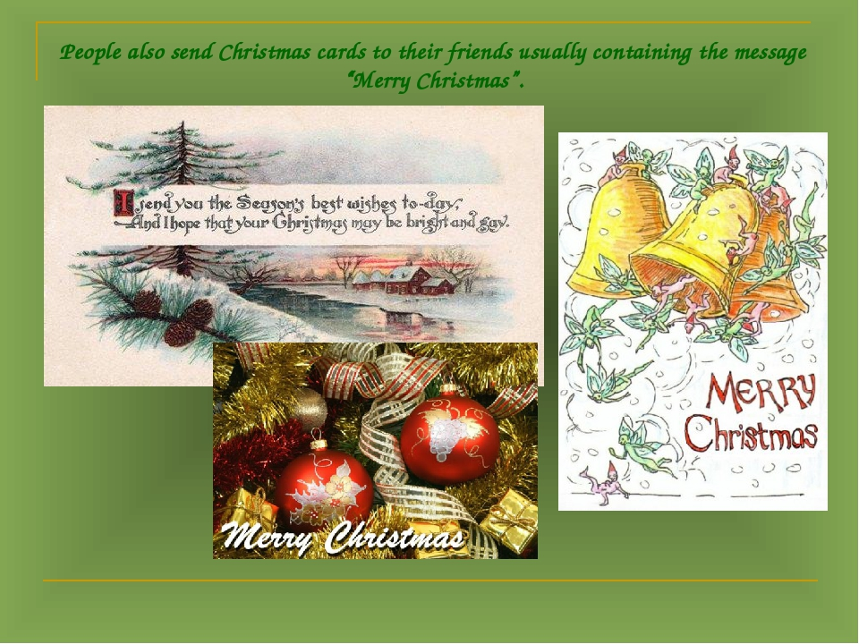 People also send Christmas cards to their friends usually containing the mess...