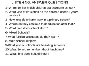 LISTENING. ANSWER QUESTIONS 1- When do the British children start going to sc