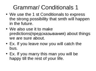 Grammar/ Conditionals 1 We use the 1 st Conditionals to express the strong po