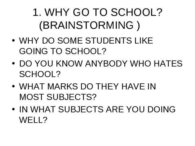 1. WHY GO TO SCHOOL? (BRAINSTORMING	)	 WHY DO SOME STUDENTS LIKE GOING TO SCH...