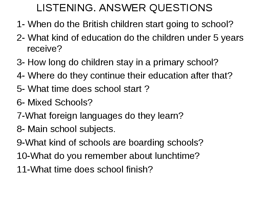 LISTENING. ANSWER QUESTIONS 1- When do the British children start going to sc...