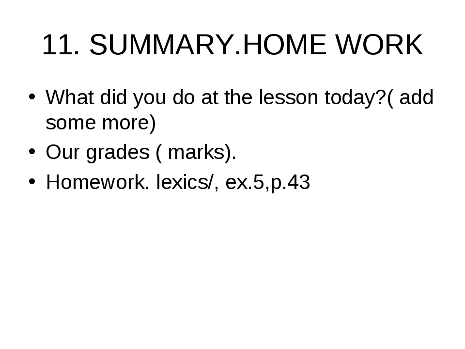 11. SUMMARY.HOME WORK What did you do at the lesson today?( add some more) Ou...