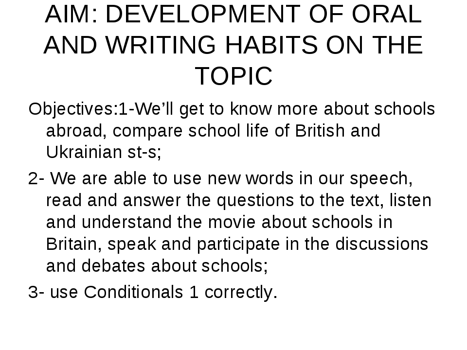 AIM: DEVELOPMENT OF ORAL AND WRITING HABITS ON THE TOPIC Objectives:1-We'll g...