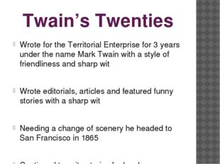 Twain's Twenties Wrote for the Territorial Enterprise for 3 years under the n