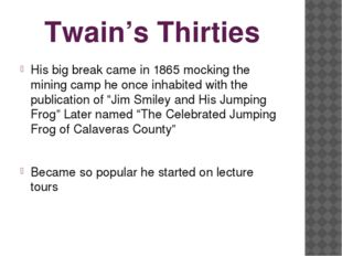 Twain's Thirties His big break came in 1865 mocking the mining camp he once i