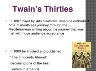 Twain's Thirties In 1867, hired by Alto California when he embarked on a 5 mo