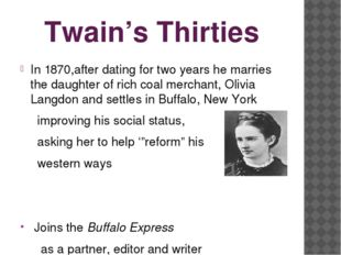 Twain's Thirties In 1870,after dating for two years he marries the daughter o