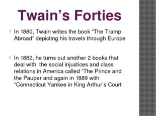 """Twain's Forties In 1880, Twain writes the book """"The Tramp Abroad"""" depicting h"""