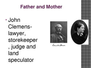 Father and Mother John Clemens- lawyer, storekeeper, judge and land speculat