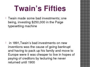 Twain's Fifties Twain made some bad investments; one being, investing $250,00