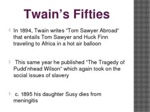 "Twain's Fifties In 1894, Twain writes ""Tom Sawyer Abroad"" that entails Tom Sa"