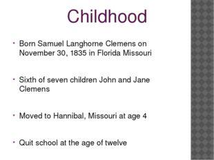 Childhood Born Samuel Langhorne Clemens on November 30, 1835 in Florida Misso