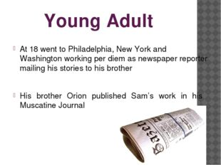 Young Adult At 18 went to Philadelphia, New York and Washington working per d