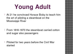 Young Adult At 21 he convinced Horace Bixby to teach him the art of piloting