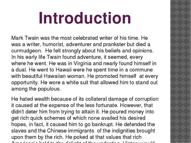 Introduction Mark Twain was the most celebrated writer of his time. He was a...