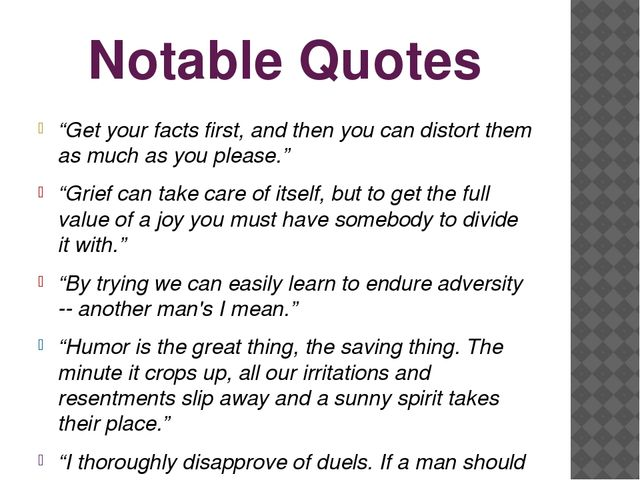 """Notable Quotes """"Get your facts first, and then you can distort them as much a..."""