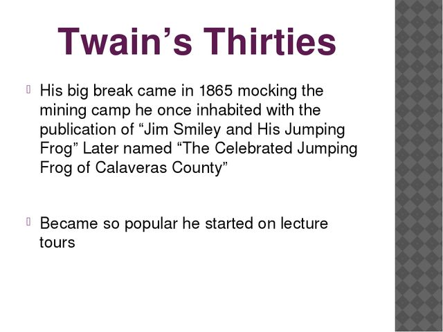Twain's Thirties His big break came in 1865 mocking the mining camp he once i...
