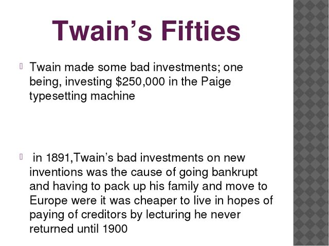 Twain's Fifties Twain made some bad investments; one being, investing $250,00...