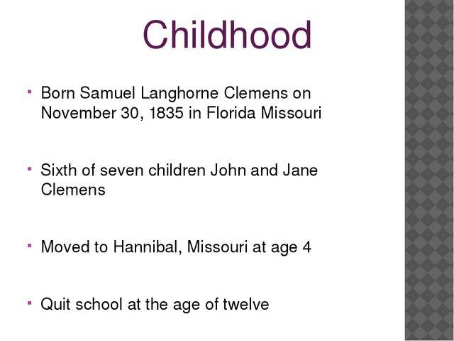 Childhood Born Samuel Langhorne Clemens on November 30, 1835 in Florida Misso...