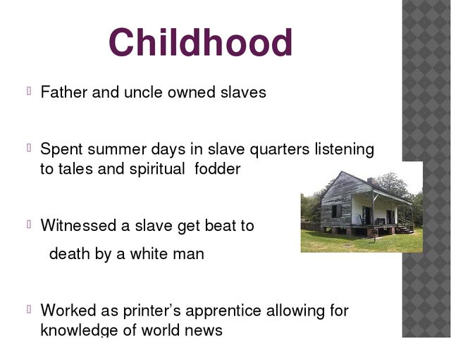Childhood Father and uncle owned slaves Spent summer days in slave quarters l...